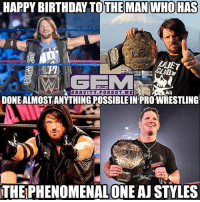 Birthday, Meme, and Memes: HAPPY BIRTHDAY TOTHE MAN WHO HAS  GRAVITY. FORG OT.ME  DONEALMOSTANYTHING POSSIBLE IN PROWRESTLING  THEPHENOMENALONE AJ STYLES There's a reason why they call him the phenomenalone. Happy birthday @ajstylesp1. You truly are phenomenal. ajstyles happybirthday wrestling prowrestling professionalwrestling meme wrestlingmemes wwememes wwe nxt raw mondaynightraw sdlive smackdownlive tna impactwrestling totalnonstopaction impactonpop boundforglory bfg xdivision njpw newjapanprowrestling roh ringofhonor luchaunderground pwg
