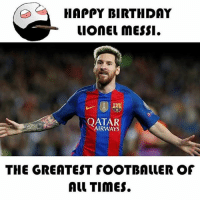 Twitter: BLB247 Snapchat : BELIKEBRO.COM belikebro sarcasm meme Follow @be.like.bro: HAPPY BIRTHDAY  uonEL messI.  | QATAR  AIRWAYS  THE GREATEST fOOTBALLER OF  Al TimES. Twitter: BLB247 Snapchat : BELIKEBRO.COM belikebro sarcasm meme Follow @be.like.bro