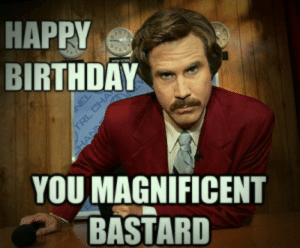 Birthday, Funny, and Meme: HAPPY  BIRTHDAY  YOU MAGNIFICENT  BASTARD Funny Happy Birthday Meme - Jokes | Funny Wishes & Greetings