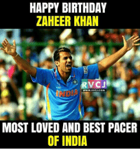 Birthday, Love, and Memes: HAPPY BIRTHDAY  ZAHEER KHAN  RV CJ  WWW, RVCJ.COM  MOST LOVED AND BEST PACER  OF INDIA Zaheer Khan.