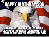 Happy Birthday Son Meme: HAPPY BIRTHDAYSON  FROM AUSTIN, TEXAS THE LIVEMUSIC  CAPITAL OF THE WORLDICANTWAIT TO GET  HOME TO GIVE YOU THE BIGGESTHUG EVER  memes.com