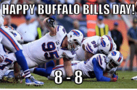 Given their performances in the seasons prior, last year was an upgrade Credit: Ann Kelly: HAPPY BUFFALO BILLS DAY!  8 8 Given their performances in the seasons prior, last year was an upgrade Credit: Ann Kelly