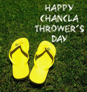 Dank, Happy, and 🤖: HAPPY  CHANCLA  THROWER'S  DAY