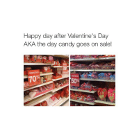 MY SISTER IS SO FUNNY I LOVW HER: Happy day after Valentine's Day  AKA the day candy goes on sale!  dearance  70 MY SISTER IS SO FUNNY I LOVW HER