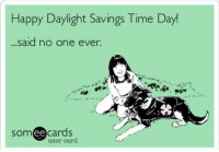 Daylight Savings: Happy Daylight Savings Time Day!  said no one ever  cards  ee  user card