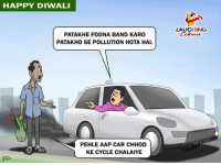Happy, Indianpeoplefacebook, and Band: HAPPY DIWALI  LAUGHINO  PATAKHE FODNA BAND KARO  PATAKHO SE POLLUTION HOTA HAI  PEHLE AAP CAR CHHOD  KE CYCLE CHALAIYE #HappyDiwali