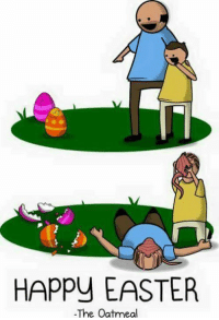 Easter, Memes, and Happy: HAPPY EASTER  The Oatmeal The Oatmeal
