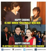 Memes, Sarcasm, and 🤖: HAPPY ENDING  IS NOT WHEN YOU FINALLY WIN HER  HAPPY ENDING  IS ACTUALL WHEN YOU STAY TOGETHER FOREVER  @DESIFUN  @DESIFUN  DESIFUN.COM  @DESIFUN Twitter: BLB247 belikebro sarcasm Follow @be.like.bro
