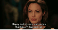 Happy, Happy Endings, and Just: Happy endings are just stories  that haven't finished yet