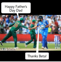 Dad, Fathers Day, and Memes: Happy Fathers  Day Dad  aba  Thanks Beta! Good Job my Son bcbaba indvspak championstrophy final