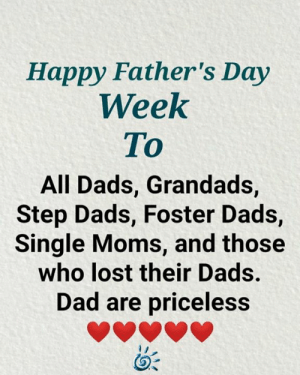 💕❤️: Happy Father's Day  Week  To  All Dads, Grandads,  Step Dads, Foster Dads,  Single Moms, and those  who lost their Dads.  Dad are priceless 💕❤️