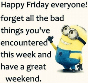 Bad, Friday, and Memes: Happy Friday everyone!  forget all the bad  things you've Ca  encountered<  this week and  have a great  weekend. Happy Friday everyone.. 😊🌹💕