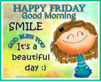 happy friday: HAPPY FRIDAY  Good Morning  SMILE  (X  It's a  beautifu  day:)  God's Spoken
