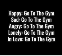 The gym just wants you there! #ferrignoflexfriday: Happy: Go To The Gym  Sad: Go To The Gym  Angry: Go To The Gym  Lonely: Go To The Gym  In Love: Go To The Gym The gym just wants you there! #ferrignoflexfriday