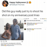 Ash, Chill, and Dating: Happy Haileyween  @HaileyEThomas  Did this guy really just try to shoot his  shot on my anniversary post Imao  .11 T-Mobile令  3:59 PM  You can share this post with friends.  Share  haileyscometI guess you could say we've  been datingFOURver  #happyanniversary  6h  jason 210 c Seems like it's time FOUR a  change hehe  5m Reply  Liked by ash.osorio, stacywilganowski and 86 others  haileys cometI guess you could say we've been dating  FOUReveruv' U GOTTA CHILL CHRIS