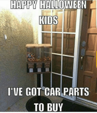 Cars, Halloween, and Memes: HAPPY HALLOWEEN  KIDS  I'VE GOT CAR PARTS  TO BUY Or truck parts 😍😍😍