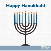 Have a happy Hanukkah!: Happy Hanukkah!  MADAM  PRESIDENT Have a happy Hanukkah!