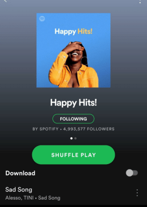 Of course: Happy Hits!  Наpрy Hits!  FOLLOWING  BY SPOTIFY • 4,993,577 FOLLOWERS  SHUFFLE PLAY  Download  Sad Song  Alesso, TINI • Sad Song Of course