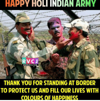 HAPPY HOLI INDIAN ARMY  RVCJ  WWW. RVCJ.COM  THANK YOU FOR STANDING AT BORDER  TO PROTECT US AND FILL OUR LIVES WITH  COLOURS OF HAPPINESS Indian Army ❤ rvcjinsta holi