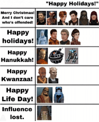 """Christmas, Life, and Lost: """"Happy Holidays!""""  Merry Christmas!  And I don't care  who's offended!  Happy  holidays!Ir  Happy  Hanukkah!  Happy  Kwanzaa!  Happy  Life Day!  Influence  lost."""