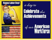 Happy Labor Day!!!  Have a great day, stay safe!! :D: Happy Labor Day!  Celebrate the  Achievements  our American  Workforce Happy Labor Day!!!  Have a great day, stay safe!! :D