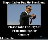 happy labor day: Happy Labor Day Mr. President  Please Take The Day (  Off  From Ruining Our  Countrv!  Like And Share!  POLITICAL INSIDER