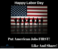 Labor Day: Happy Labor Day  Put American Jobs FIRST!  Like And Share!  POLITICAL INSIDER