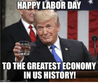 Happy, History, and Labor Day: HAPPY LABOR DAY  TO THE GREATEST ECONOMY  IN US HISTORY!  imgtilip.com