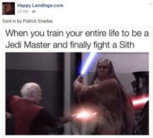 15 Best Star Wars Memes – Upvotify: Happy Landings-core  22 hrs  Sent in by Patrick Sharkie  When you train your entire life to be a  Jedi Master and finally fight a Sith 15 Best Star Wars Memes – Upvotify