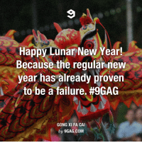 Dank, 🤖, and Lunar: Happy Lunar New Year!  Because the regular new  year has already proven  to be a failure. #9GAG  GONG XI FA CAI  by 9GAG.COM Happy Lunar New Year! Follow us on http://instagram.com/9gag!