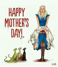 Hbo, Memes, and Mother's Day: HAPPY  MOTHERS  DAY! Happy Mother's Day! gameofthrones mothersday mother got hbo asoiaf thronesmemes