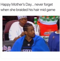 Mother's Day, Nba, and Game: Happy Mother's Day... never forget  when she braided his hair mid game  Rat 🙌🏽🙌🏽