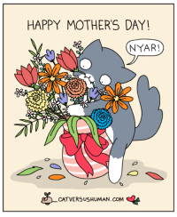 xo to moms and cat ladies :)  http://www.catversushuman.com/2016/05/blog-post.html: HAPPY MOTHER'S DAY  NYAR!  CATVERSUSHUMAN.coM AA xo to moms and cat ladies :)  http://www.catversushuman.com/2016/05/blog-post.html
