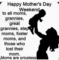Happy Mother's Day Weekend 💋: Happy Mother's Day  Weeken  to all moms,  grannies,  great  grannies, ste  moms, foster  moms, and  those who  lost their  mom  Moms are priceless Happy Mother's Day Weekend 💋
