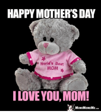 Teddy bear sends hugs and kisses to her super mom this Mother's Day.: HAPPY MOTHERSDAY  World's Best  MOM  I LOVE YOU, MOM!  MIMIMEMEME  CON Teddy bear sends hugs and kisses to her super mom this Mother's Day.