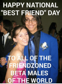 """national best friend day: HAPPY NATIONAL  """"BEST FRIEND"""" DAY  TO ALL OF THE  BETA MALES  OF THE WORLD"""