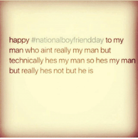 happy #nationalboyfriendday to my  man who aint really my man bt  technically hes my man so hes my man  but really hes not but he is 😘😘😘😘 Happy Natl Boyfriend Day Invisiboo