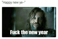 "Game of Thrones, New Year's, and Fuck: ""Happy new ye-""  ThronesMemes  Fuck the new year"