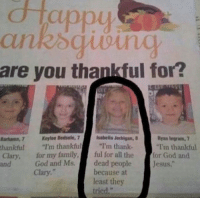 """Memes, 🤖, and Isabella: Happy  nk oguoung  are you thankiful for?  Banhama, 7 Keylee Bedsale, 7  Isabella Jerhigan, B  Ryan Ingram, 7  thankful  I'm thankful  """"I'm thank-  """"Tm thankful  Clary, for my family,  ful for all the  for God and  God and Ms.  dead people  Jesus  and  because at  Clary.  least they  tried,"""" Who's kid is this?"""