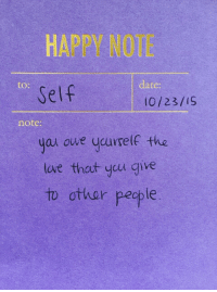 Owely: HAPPY NOTE  to:  date:  Self  0/23/iS  note:  uat owe ucurself fhe  yai  lave that ycu give  to  other pecp le