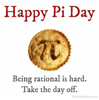 Happy Pi Day!: Happy Pi Day  Being rational is hard.  Take the day off.  Friendly Atheist.com Happy Pi Day!