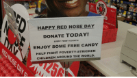 HAPPY RED NOSE DAY  DONATE TODAY!  EVERY PENNY COUNTS!  ENJOY SOME FREE CANDY  HELP FIGHT POVERTY-STRICKEN  CHILDREN AROUND THE WORLD  Age 3+  Change u  ves A pretty good deal, as long as they don't fight back.