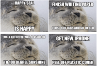 Seal: HAPPY SEAL FINISHWRITING PAPER  IS HAPPY  CLOSE 800 TABS ANDGO TO BED  WALKOUT CLASSROOM  GET NEW IPHONE  TO 100 DEGREE SUNSHINE  PEEL  PLASTICCOVER