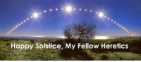 solstice: Happy Solstice, My Fellow Heretics