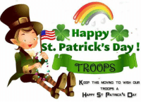 🙏🏻🇺🇸❤: Happy  st. Patrick's Day!  TROOPS  KEEP THIS MOVING TO WISH OUR  TROOPS A  HAPPY ST PATRICK's DAY 🙏🏻🇺🇸❤