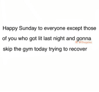 Gym, Lit, and Memes: Happy Sunday to everyone except those  of you who got lit last night and gonna  skip the gym today trying to recover  lG: @thegainz Don't bother showing up for international chest day tomorrow either 🐸☕️
