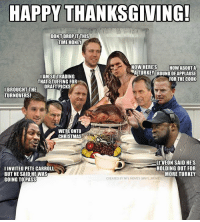 Happy Thanksgiving from NFL Memes!: HAPPY THANKSGIVING!  DONTDROP İTTHIS  TIME HONEY  NOW HERE'S HOW ABOUTA  AMSOTRADING  THAT STUFFING FOR  ATURKEY ROUND OFAPPLAUSE  FOR THE COOK  IBROUGHTTHE DRAFTPICKS  TURNOVERS!  WERE ONTO  CHRISTMAS  IINVITED PETE CARROLL  BUT HE SAID HE WAS  GOING TOPASS  LE'VEON SAID HE'S  HOLDING OUT FOR  MORE TURKEY  CREATED BY NFL MEMES (ONFL MEMES Happy Thanksgiving from NFL Memes!