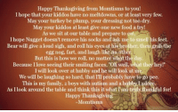 """Happy Thanksgiving <3: Happy  Thanksgiving from Momtisms to you!  I hope that your kiddos have no meltdowns, or at least very few.  May your turkey be plump, your dressing not too dry.  May your os at least give one new food a try!  As we sit at our table and prepare to eat  I hope Nugget doesn't remove his socks and ask me to smell his feet.  Bear will give a loud sigh, and roll his eyes at his brother, then grab the  egg nog, fart, and laugh like no oth  But this is how we roll, no matter what the day.  Because I love seeing their smiling faces, """"Oh well, what they hey!  I will look over at hubby and he will look at me  We will be laughing so hard, that I'll probably have to go pee.  This is my family, 2 boys with autism and a hubby I adore  As I look around the table and think this it what am trulythankful for!  Happy Thanksgiving  -Momtisms Happy Thanksgiving <3"""