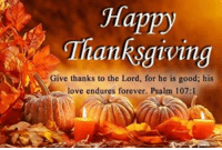 Happy thanksgiving everyone! 🦃 . . amen god ingodwetrust jesus motivation help love jesus christ jesuschrist faith heaven peace unity religion church godisgood bible godfirst godislove: Happy  Thanksgiving  Give thanks to the Lord, for he is good; his  love endures forever. Psalm 107:1 Happy thanksgiving everyone! 🦃 . . amen god ingodwetrust jesus motivation help love jesus christ jesuschrist faith heaven peace unity religion church godisgood bible godfirst godislove