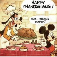 Thanksgiving: HAPPY  THANKSGIVING!  HEM... WHERE'S  DONALD ?